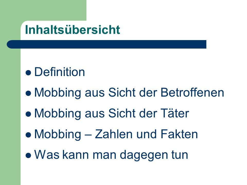 Inhaltsübersicht Definition Mobbing aus Sicht der Betroffenen Mobbing aus Sicht der Täter Mobbing – Zahlen und Fakten Was kann man dagegen tun