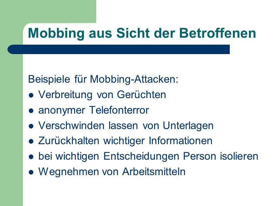 Mobbing aus Sicht der Betroffenen Beispiele für Mobbing-Attacken: Verbreitung von Gerüchten anonymer Telefonterror Verschwinden lassen von Unterlagen