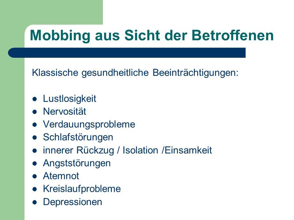 Mobbing aus Sicht der Betroffenen Klassische gesundheitliche Beeinträchtigungen: Lustlosigkeit Nervosität Verdauungsprobleme Schlafstörungen innerer R