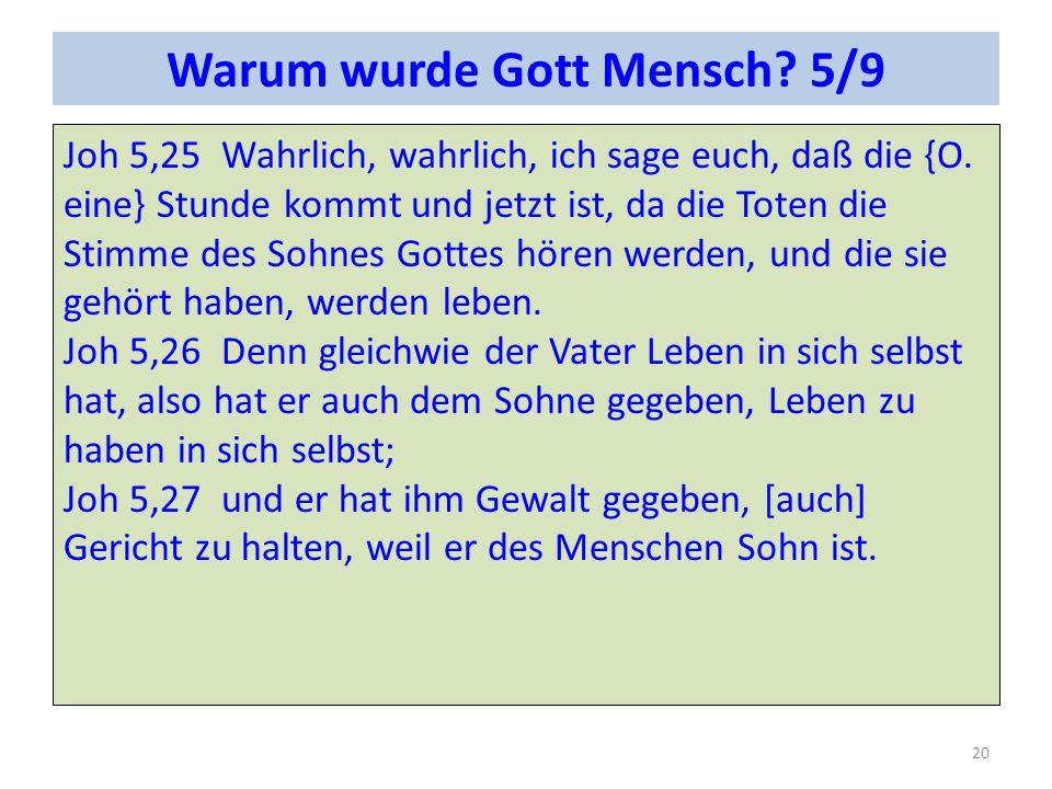Warum wurde Gott Mensch.5/9 Joh 5,25Wahrlich, wahrlich, ich sage euch, daß die {O.