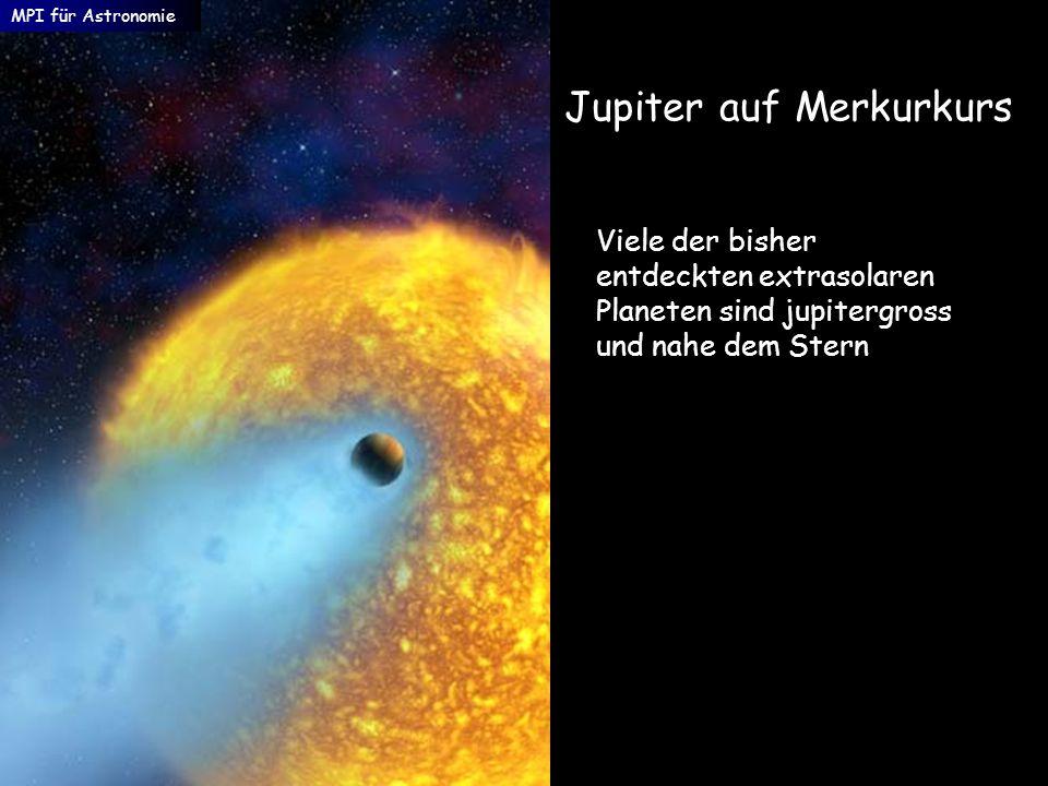 Jupiter auf Merkurkurs MPI für Astronomie Viele der bisher entdeckten extrasolaren Planeten sind jupitergross und nahe dem Stern