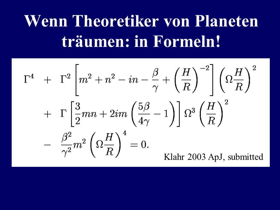 Wenn Theoretiker von Planeten träumen: in Formeln! Klahr 2003 ApJ, submitted