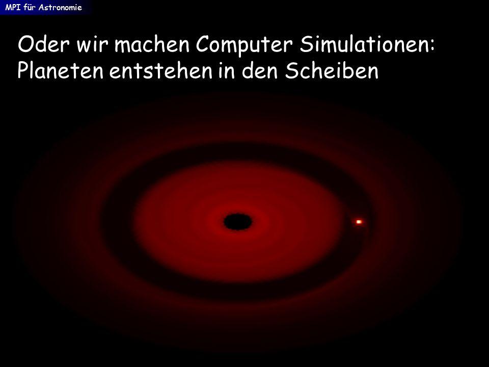 Oder wir machen Computer Simulationen: Planeten entstehen in den Scheiben MPI für Astronomie