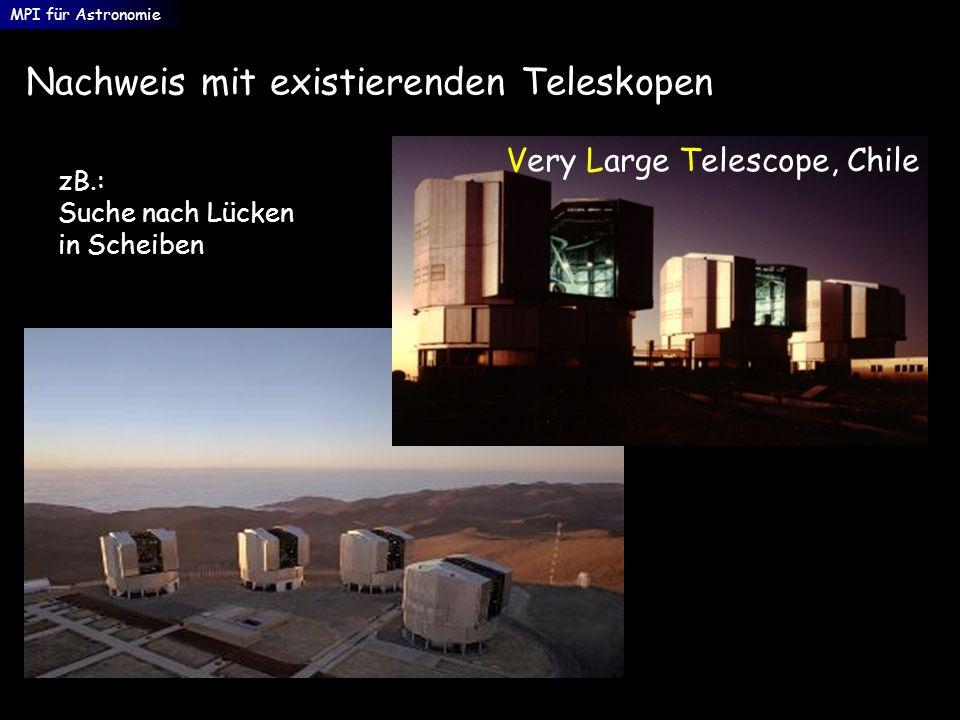 Nachweis mit existierenden Teleskopen MPI für Astronomie Very Large Telescope, Chile zB.: Suche nach Lücken in Scheiben