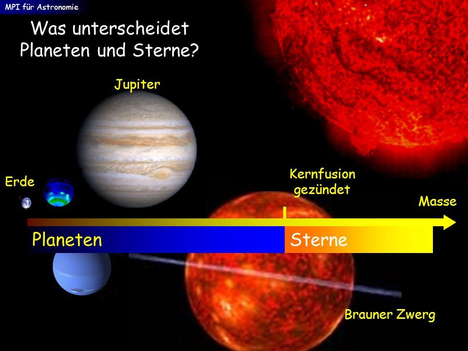 Was unterscheidet Planeten und Sterne? Masse Erde Jupiter Kernfusion gezündet PlanetenSterne MPI für Astronomie Brauner Zwerg