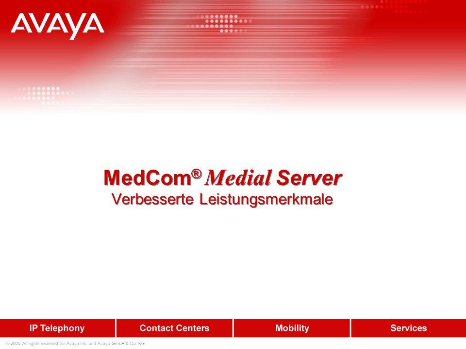 © 2005 All rights reserved for Avaya Inc. and Avaya GmbH & Co. KG MedCom ® Medial Server Verbesserte Leistungsmerkmale
