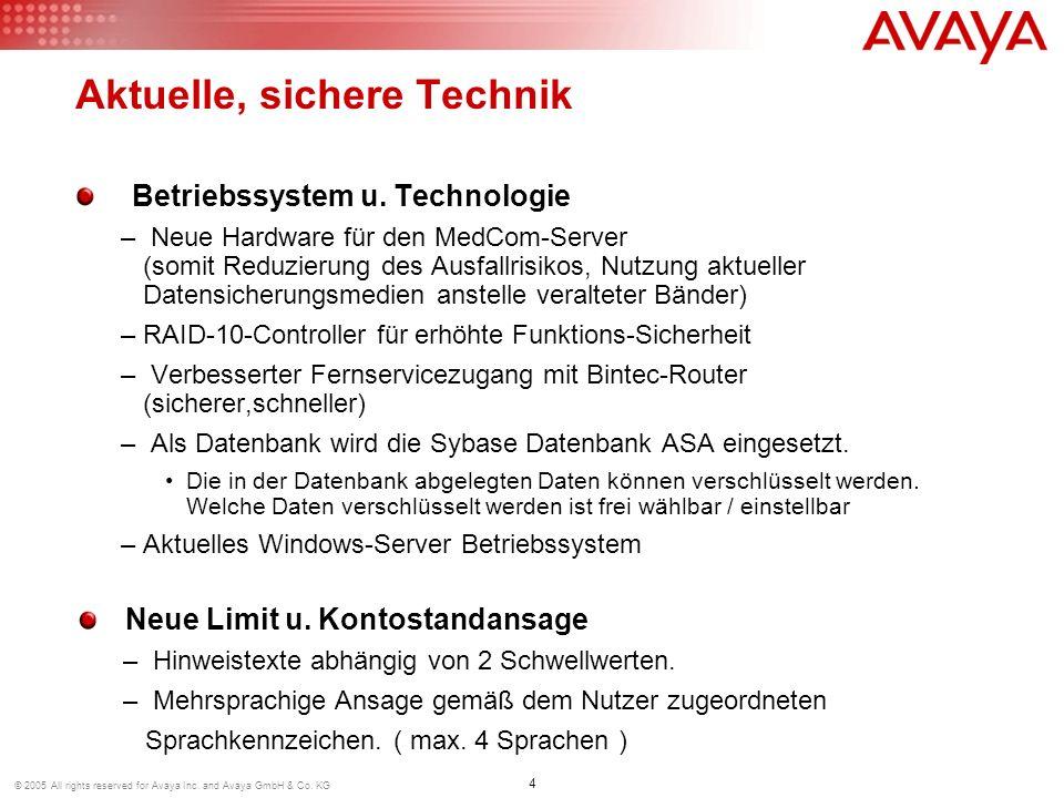 4 © 2005 All rights reserved for Avaya Inc. and Avaya GmbH & Co. KG Aktuelle, sichere Technik Betriebssystem u. Technologie – Neue Hardware für den Me