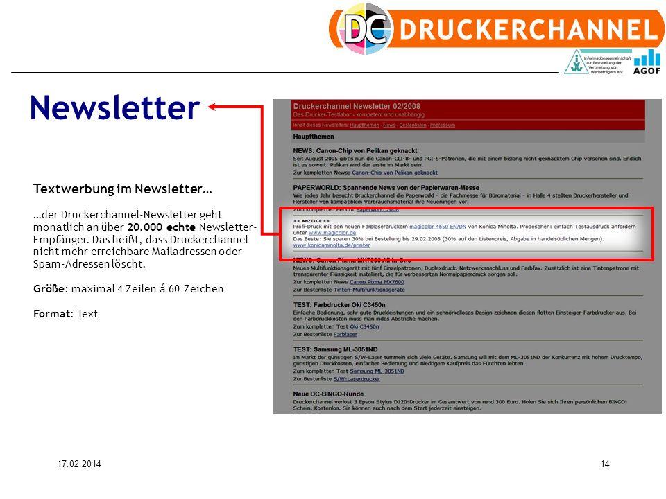 17.02.201414 Textwerbung im Newsletter… …der Druckerchannel-Newsletter geht monatlich an über 20.000 echte Newsletter- Empfänger. Das heißt, dass Druc