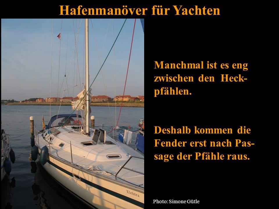 Bertram Birk 2005 4 Hafenmanöver für Yachten Manchmal ist es eng zwischen den Heck- pfählen. Deshalb kommen die Fender erst nach Pas- sage der Pfähle