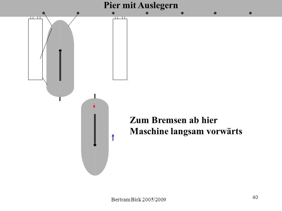 Bertram Birk 2005/2009 40 Pier mit Auslegern Zum Bremsen ab hier Maschine langsam vorwärts