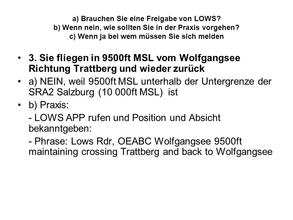 a) Brauchen Sie eine Freigabe von LOWS? b) Wenn nein, wie sollten Sie in der Praxis vorgehen? c) Wenn ja bei wem müssen Sie sich melden 3. Sie fliegen