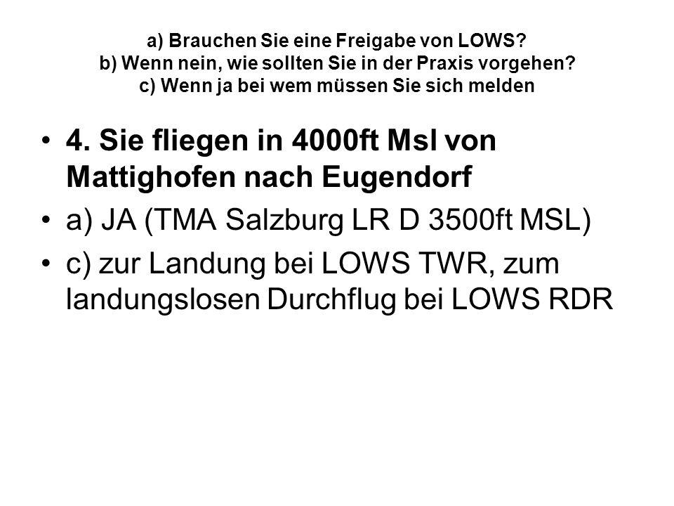 a) Brauchen Sie eine Freigabe von LOWS? b) Wenn nein, wie sollten Sie in der Praxis vorgehen? c) Wenn ja bei wem müssen Sie sich melden 4. Sie fliegen