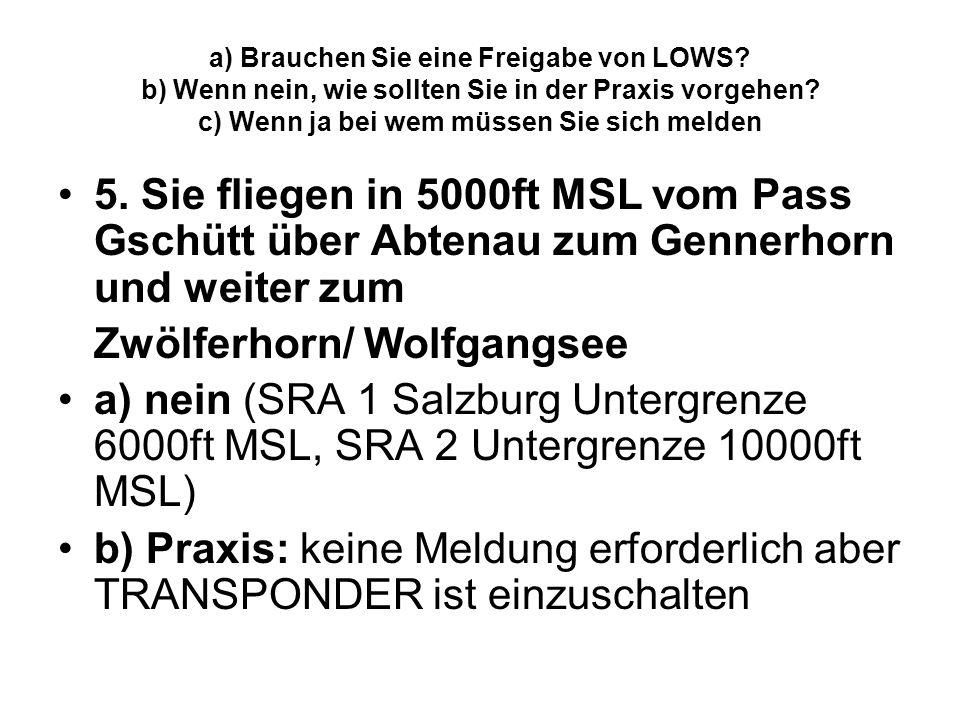 a) Brauchen Sie eine Freigabe von LOWS? b) Wenn nein, wie sollten Sie in der Praxis vorgehen? c) Wenn ja bei wem müssen Sie sich melden 5. Sie fliegen