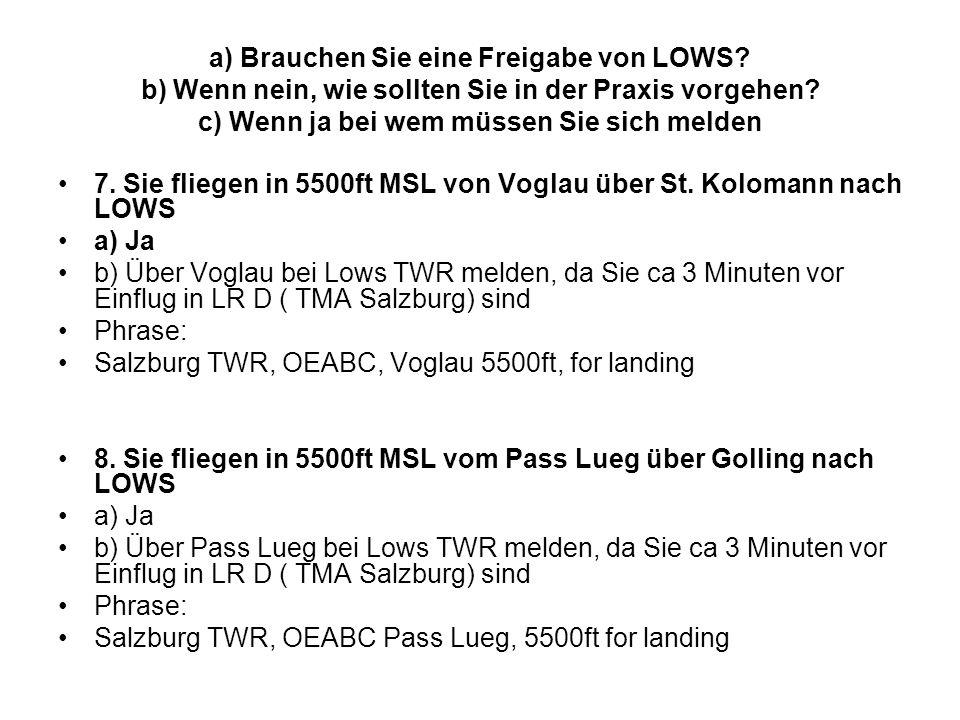 a) Brauchen Sie eine Freigabe von LOWS? b) Wenn nein, wie sollten Sie in der Praxis vorgehen? c) Wenn ja bei wem müssen Sie sich melden 7. Sie fliegen