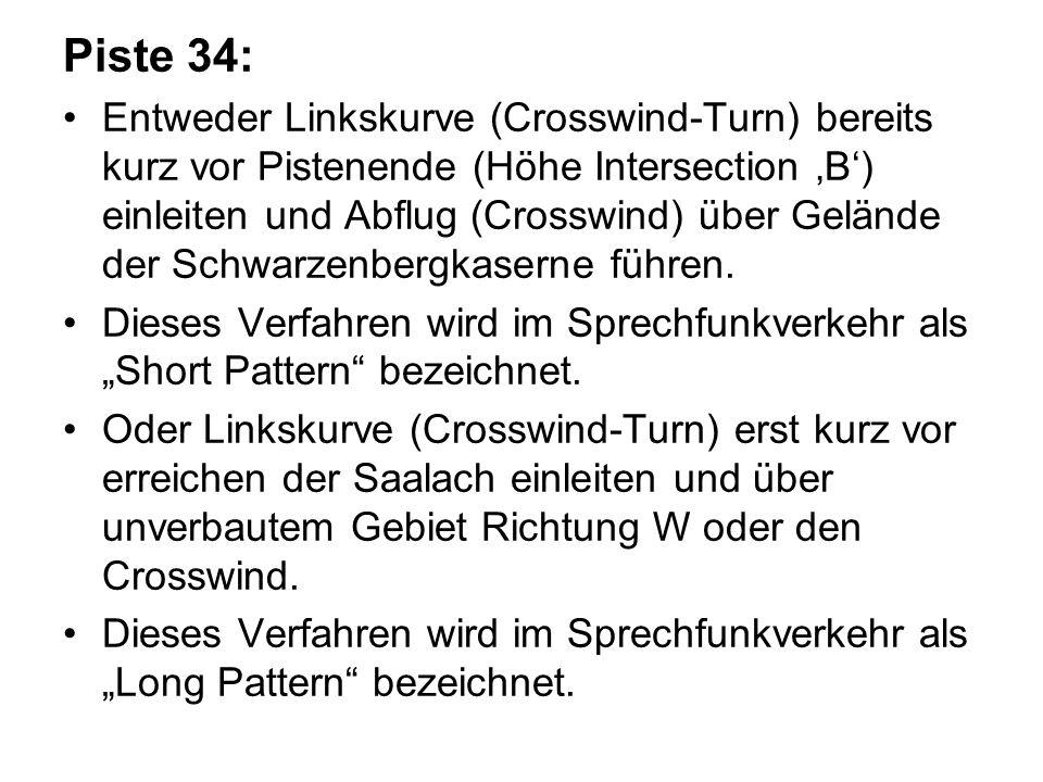Piste 34: Entweder Linkskurve (Crosswind-Turn) bereits kurz vor Pistenende (Höhe Intersection B) einleiten und Abflug (Crosswind) über Gelände der Sch