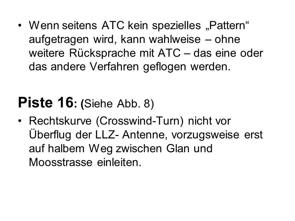 Wenn seitens ATC kein spezielles Pattern aufgetragen wird, kann wahlweise – ohne weitere Rücksprache mit ATC – das eine oder das andere Verfahren gefl