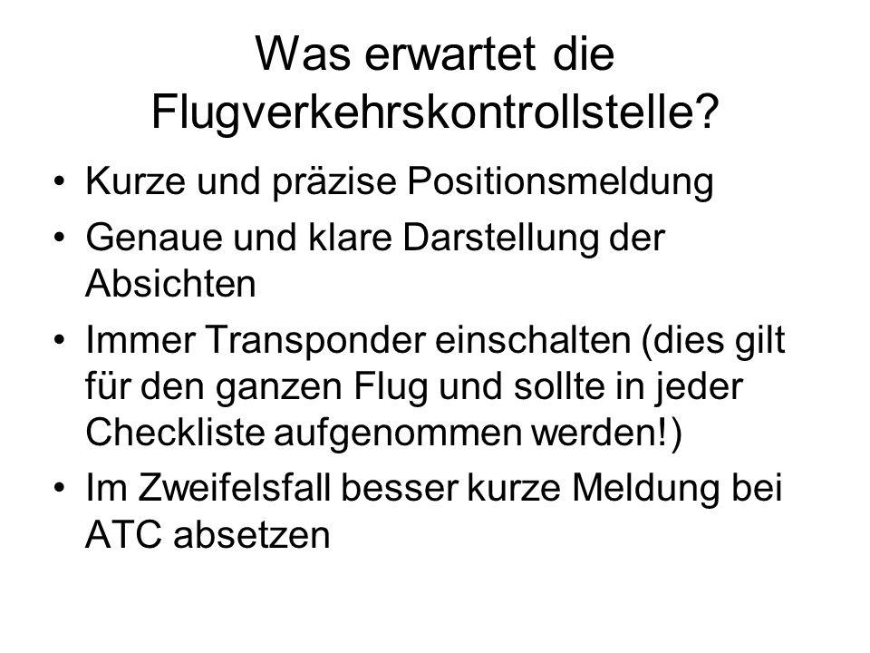 Was erwartet die Flugverkehrskontrollstelle? Kurze und präzise Positionsmeldung Genaue und klare Darstellung der Absichten Immer Transponder einschalt