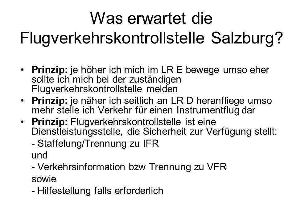 Was erwartet die Flugverkehrskontrollstelle Salzburg? Prinzip: je höher ich mich im LR E bewege umso eher sollte ich mich bei der zuständigen Flugverk