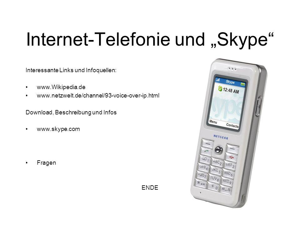 Interessante Links und Infoquellen: www.Wikipedia.de www.netzwelt.de/channel/93-voice-over-ip.html Download, Beschreibung und Infos www.skype.com Frag