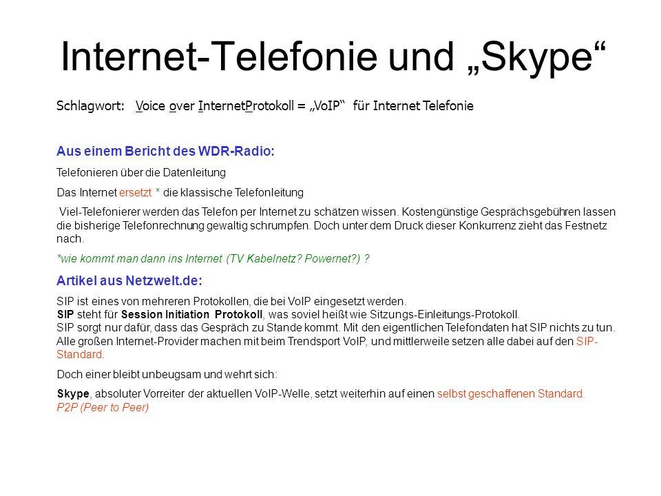 Internet-Telefonie und Skype Schlagwort: Voice over InternetProtokoll = VoIP für Internet Telefonie Aus einem Bericht des WDR-Radio: Telefonieren über