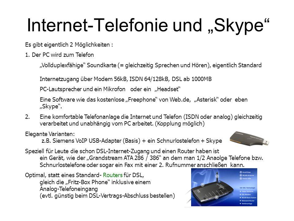 Internet-Telefonie und Skype Es gibt eigentlich 2 Möglichkeiten : 1. Der PC wird zum Telefon Vollduplexfähige Soundkarte (= gleichzeitig Sprechen und