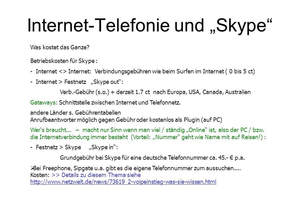 Internet-Telefonie und Skype Was kostet das Ganze? Betriebskosten für Skype : - Internet <> Internet: Verbindungsgebühren wie beim Surfen im Internet