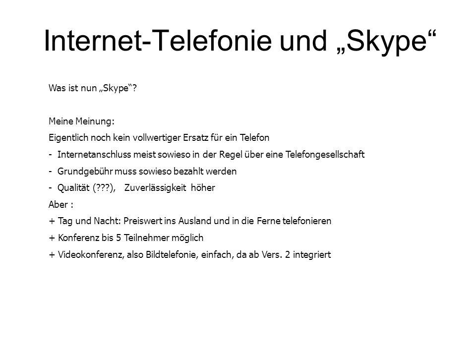 Internet-Telefonie und Skype Was ist nun Skype? Meine Meinung: Eigentlich noch kein vollwertiger Ersatz für ein Telefon - Internetanschluss meist sowi