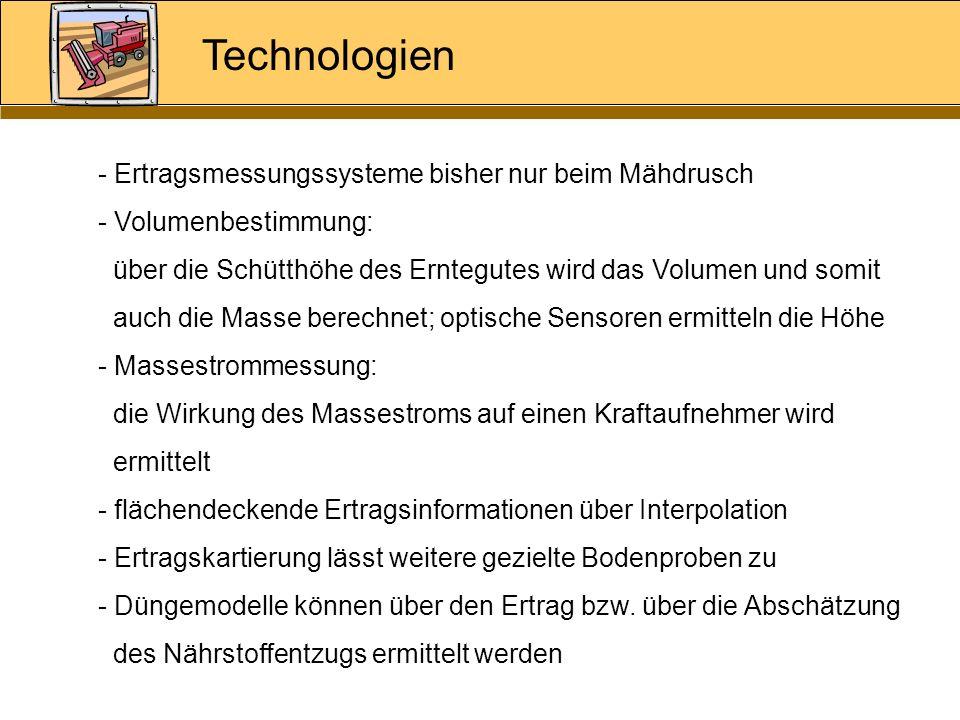 Technologien - Ertragsmessungssysteme bisher nur beim Mähdrusch - Volumenbestimmung: über die Schütthöhe des Erntegutes wird das Volumen und somit auc
