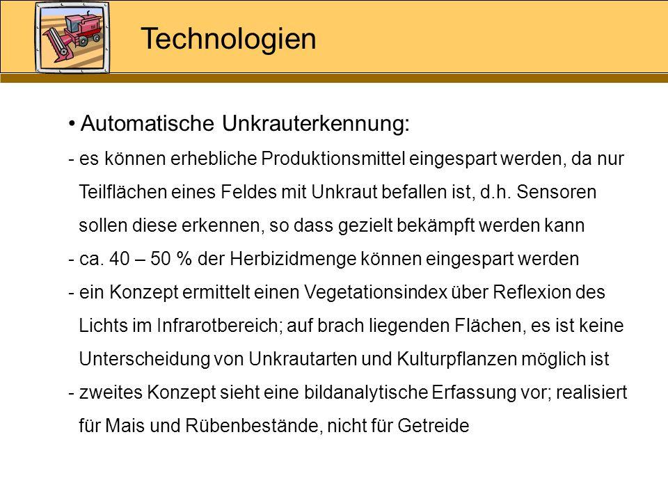 Technologien Automatische Unkrauterkennung: - es können erhebliche Produktionsmittel eingespart werden, da nur Teilflächen eines Feldes mit Unkraut be