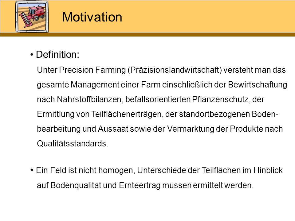 Motivation Definition: Unter Precision Farming (Präzisionslandwirtschaft) versteht man das gesamte Management einer Farm einschließlich der Bewirtscha