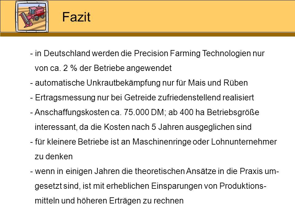 Fazit - in Deutschland werden die Precision Farming Technologien nur von ca. 2 % der Betriebe angewendet - automatische Unkrautbekämpfung nur für Mais