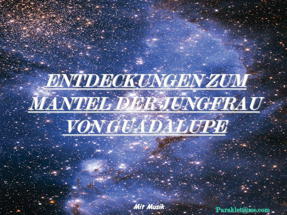 ENTDECKUNGEN ZUM MANTEL DER JUNGFRAU ENTDECKUNGEN ZUM MANTEL DER JUNGFRAU VON GUADALUPE Mit Musik Paraklet@me.com