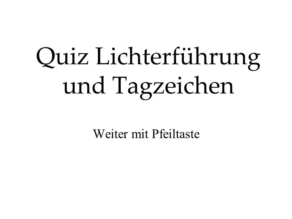 Quiz Lichterführung und Tagzeichen Weiter mit Pfeiltaste