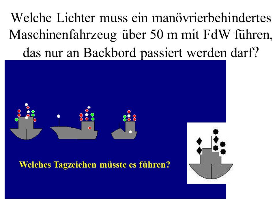 Beschreiben Sie, welche Lichter ein manövrierunfähiges Maschinenfahrzeug ohne FdW führen muss Welches Tagzeichen müsste es führen?