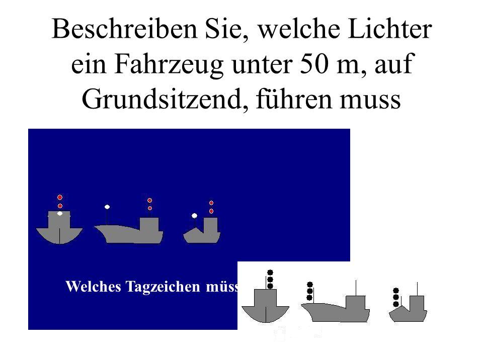 Beschreiben Sie, welche Lichter ein trawlender Fischer (unter 50m mit FdW) führen muss Welches Tagzeichen müsste es führen?