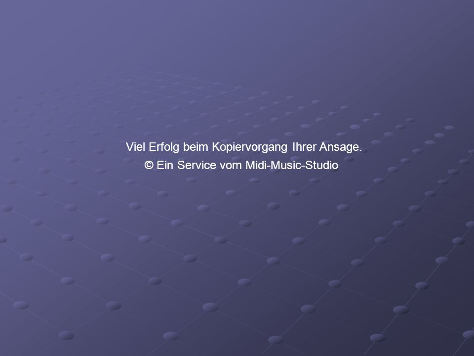 Viel Erfolg beim Kopiervorgang Ihrer Ansage. © Ein Service vom Midi-Music-Studio