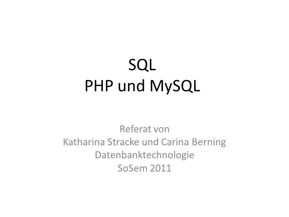SQL PHP und MySQL Referat von Katharina Stracke und Carina Berning Datenbanktechnologie SoSem 2011