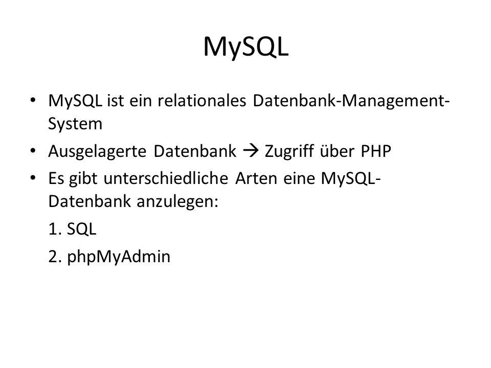 MySQL MySQL ist ein relationales Datenbank-Management- System Ausgelagerte Datenbank Zugriff über PHP Es gibt unterschiedliche Arten eine MySQL- Daten