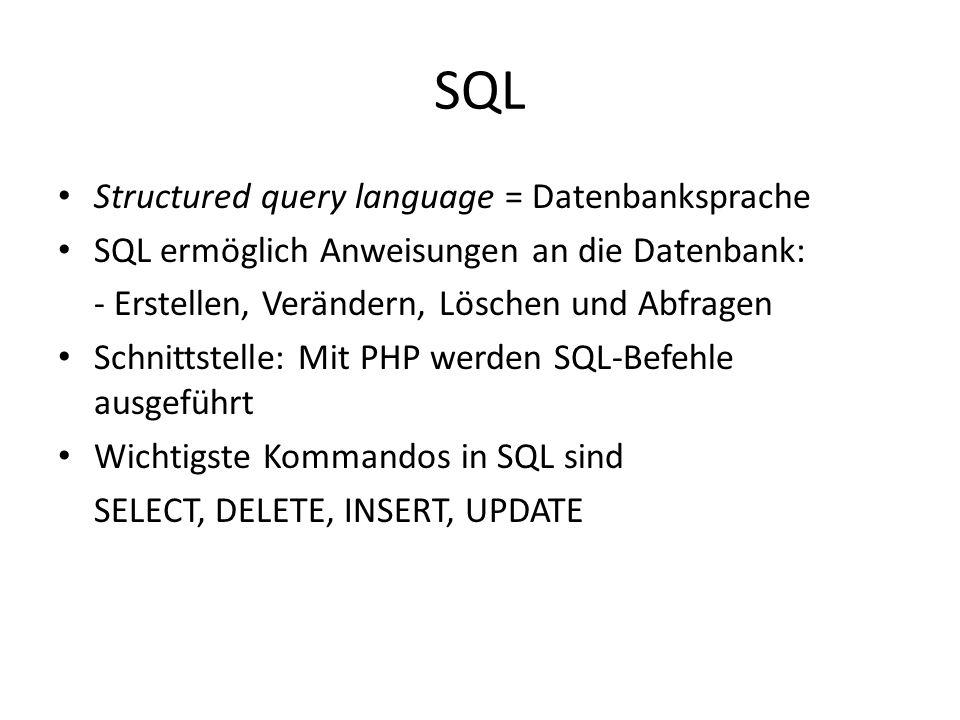 SQL Structured query language = Datenbanksprache SQL ermöglich Anweisungen an die Datenbank: - Erstellen, Verändern, Löschen und Abfragen Schnittstell