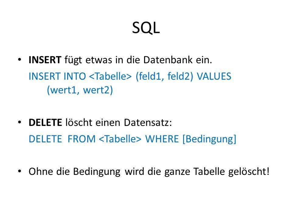 SQL INSERT fügt etwas in die Datenbank ein. INSERT INTO (feld1, feld2) VALUES (wert1, wert2) DELETE löscht einen Datensatz: DELETE FROM WHERE [Bedingu