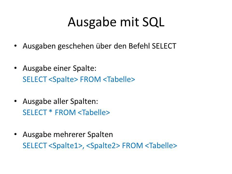 Ausgabe mit SQL Ausgaben geschehen über den Befehl SELECT Ausgabe einer Spalte: SELECT FROM Ausgabe aller Spalten: SELECT * FROM Ausgabe mehrerer Spal