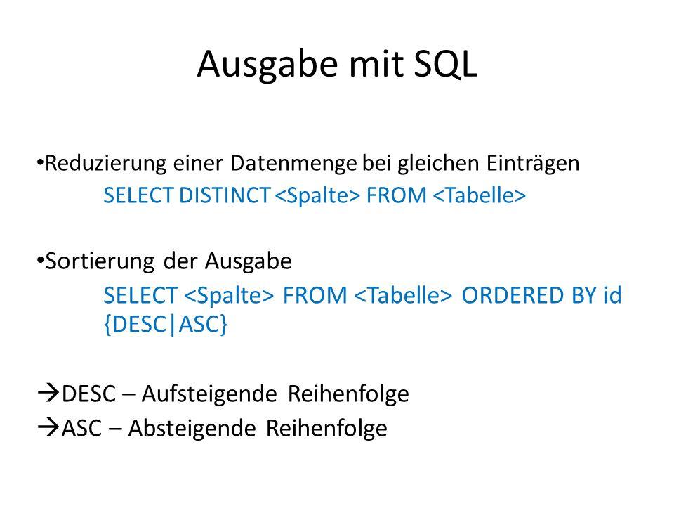 Ausgabe mit SQL Reduzierung einer Datenmenge bei gleichen Einträgen SELECT DISTINCT FROM Sortierung der Ausgabe SELECT FROM ORDERED BY id {DESC|ASC} D