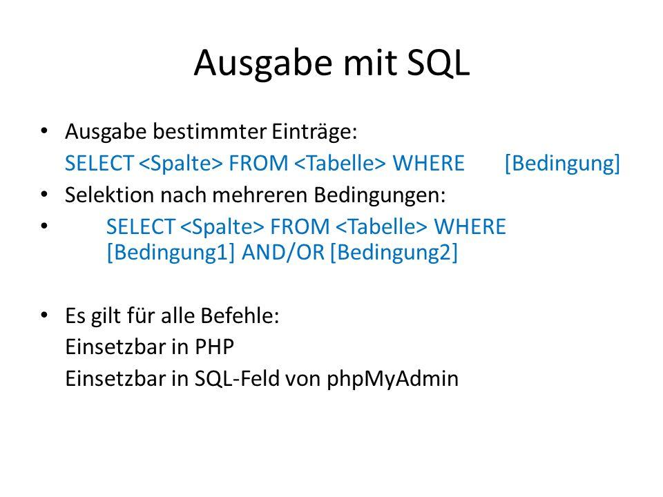 Ausgabe mit SQL Ausgabe bestimmter Einträge: SELECT FROM WHERE [Bedingung] Selektion nach mehreren Bedingungen: SELECT FROM WHERE [Bedingung1] AND/OR