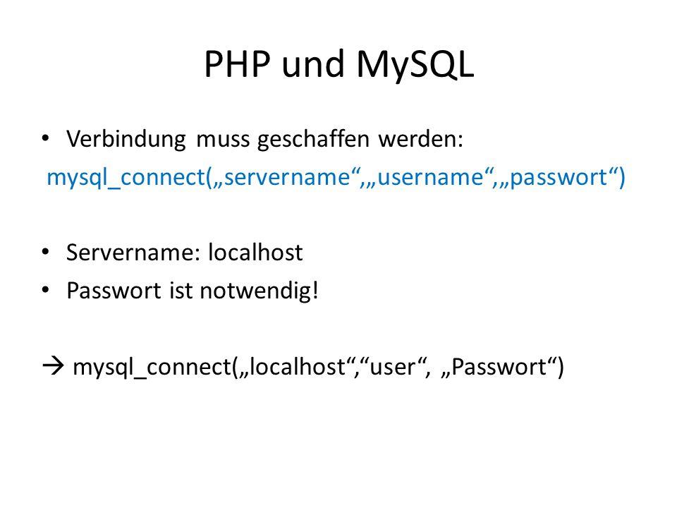 PHP und MySQL Verbindung muss geschaffen werden: mysql_connect(servername,username,passwort) Servername: localhost Passwort ist notwendig! mysql_conne