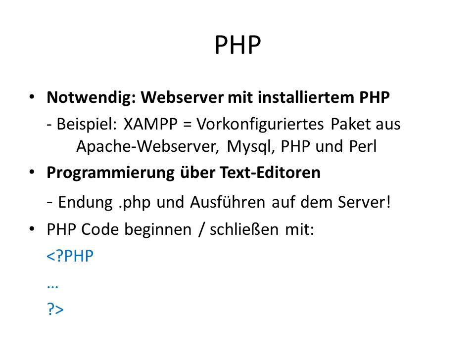 PHP Notwendig: Webserver mit installiertem PHP - Beispiel: XAMPP = Vorkonfiguriertes Paket aus Apache-Webserver, Mysql, PHP und Perl Programmierung üb