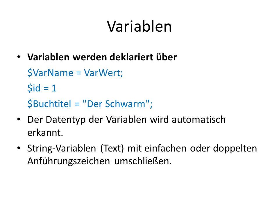 Variablen Variablen werden deklariert über $VarName = VarWert; $id = 1 $Buchtitel =
