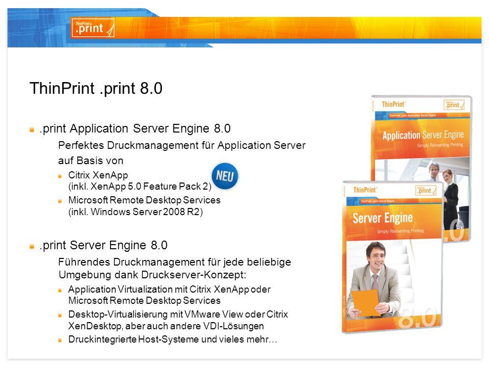 .print Client (Win32) Druckertreiber.print 8.0 in Serverbased Computing-Umgebungen.print Application Server Engine ThinPrint Output Gateway.print Client (embedded).print Client (Win32) Druckertreiber.print Client (embedded) Druckdaten-Komprimierung, Bandbreitenkontrolle DRIVER FREE PRINTING