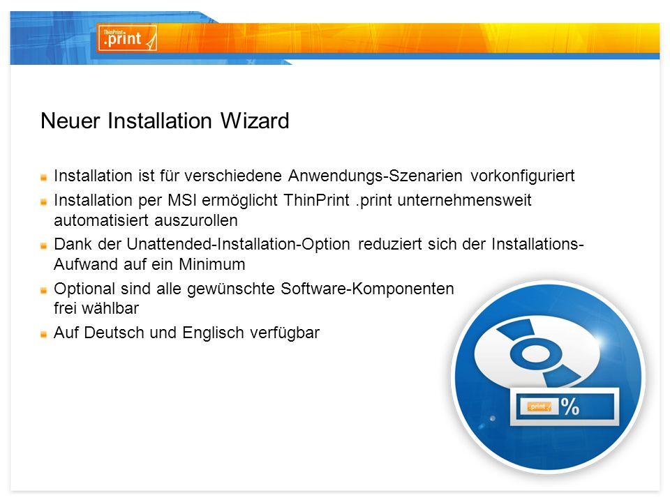 Neuer Installation Wizard Reduziert den Installations- Aufwand Ihrer Kunden auf ein Minimum Erleichtert den Einstieg in ThinPrint.print
