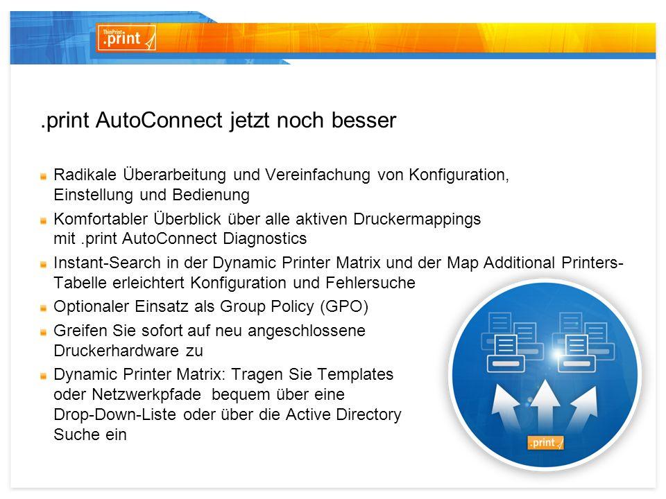 .print AutoConnect jetzt noch besser Turbo-Mapping schont Zeit und Nerven beim Start der Session Administratoren registrieren eventuelle Probleme schon bevor sie der Benutzer wahrnimmt Dank GPO-Option auch für den Einsatz in klassischen Netzwerken geeignet