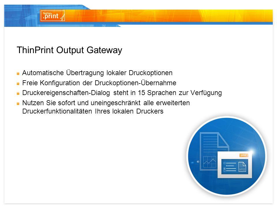 ThinPrint Output Gateway Benutzer drucken ortsunabhängig mit allen gewünschten Druckoptionen Echtes Desktop-Feeling beim Drucken sorgt für hohe Bediener- freundlichkeit